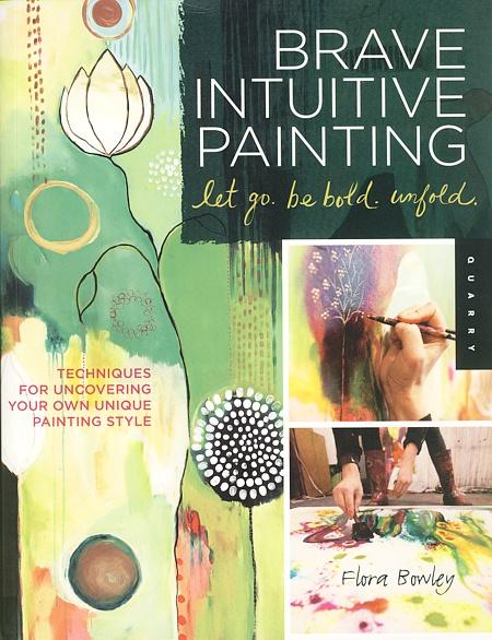 Brave Intuitive Painting von Flora Bowley will angehenden Künstlern Mut machen, ihrer kreativen Intuition zu vertrauen.